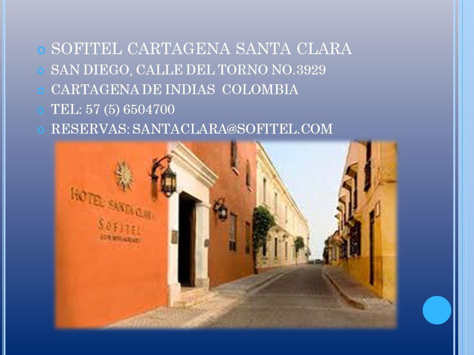 SOFITEL CARTAGENA SANTA CLARA SAN DIEGO, CALLE DEL TORNO NO.3929 CARTAGENA DE INDIAS COLOMBIA TEL: 57 (5) 6504700 RESERVAS: SANTACLARA@SOFITEL.COM
