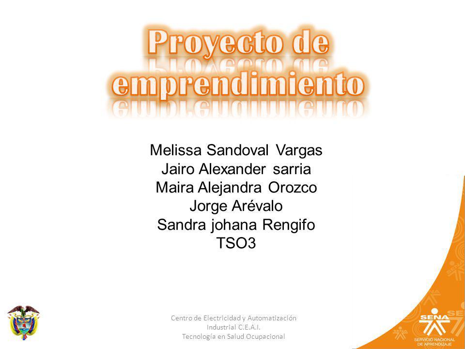 Centro de Electricidad y Automatización Industrial C.E.A.I. Tecnología en Salud Ocupacional Melissa Sandoval Vargas Jairo Alexander sarria Maira Aleja