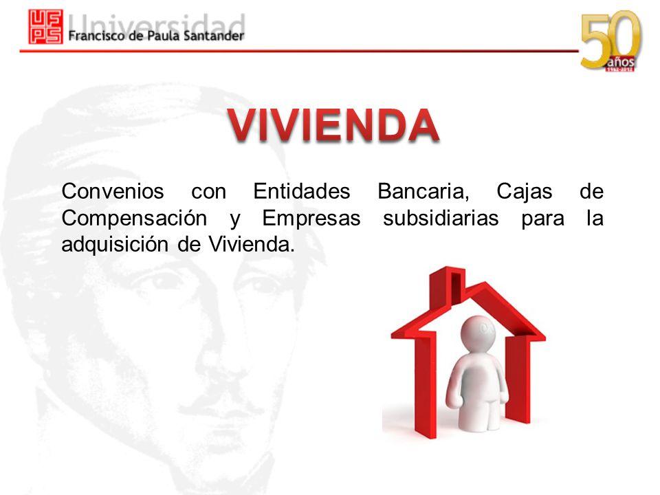 Convenios con Entidades Bancaria, Cajas de Compensación y Empresas subsidiarias para la adquisición de Vivienda.