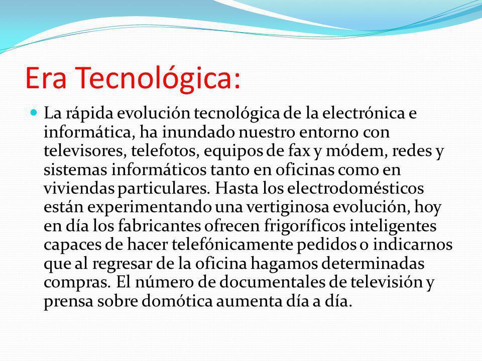 Era Tecnológica: La rápida evolución tecnológica de la electrónica e informática, ha inundado nuestro entorno con televisores, telefotos, equipos de f
