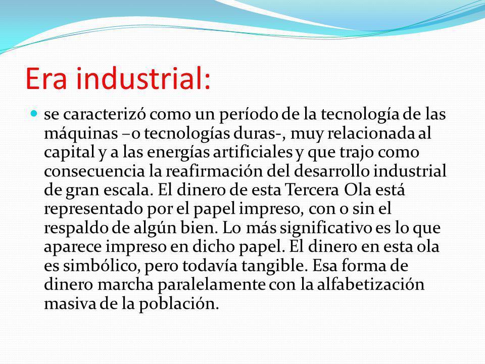 Era industrial: se caracterizó como un período de la tecnología de las máquinas –o tecnologías duras-, muy relacionada al capital y a las energías art