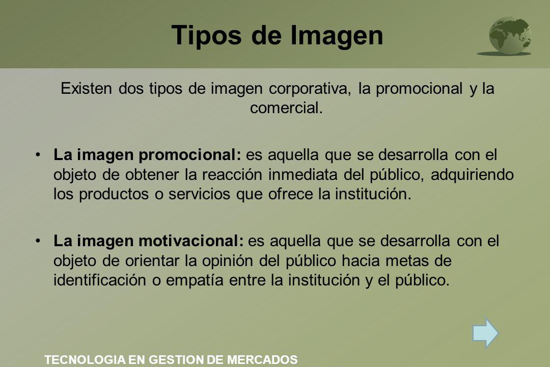 Tipos de Imagen Existen dos tipos de imagen corporativa, la promocional y la comercial. La imagen promocional: es aquella que se desarrolla con el obj
