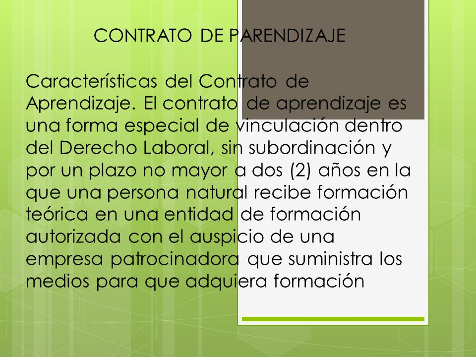 CONTRATO DE PARENDIZAJE Características del Contrato de Aprendizaje. El contrato de aprendizaje es una forma especial de vinculación dentro del Derech