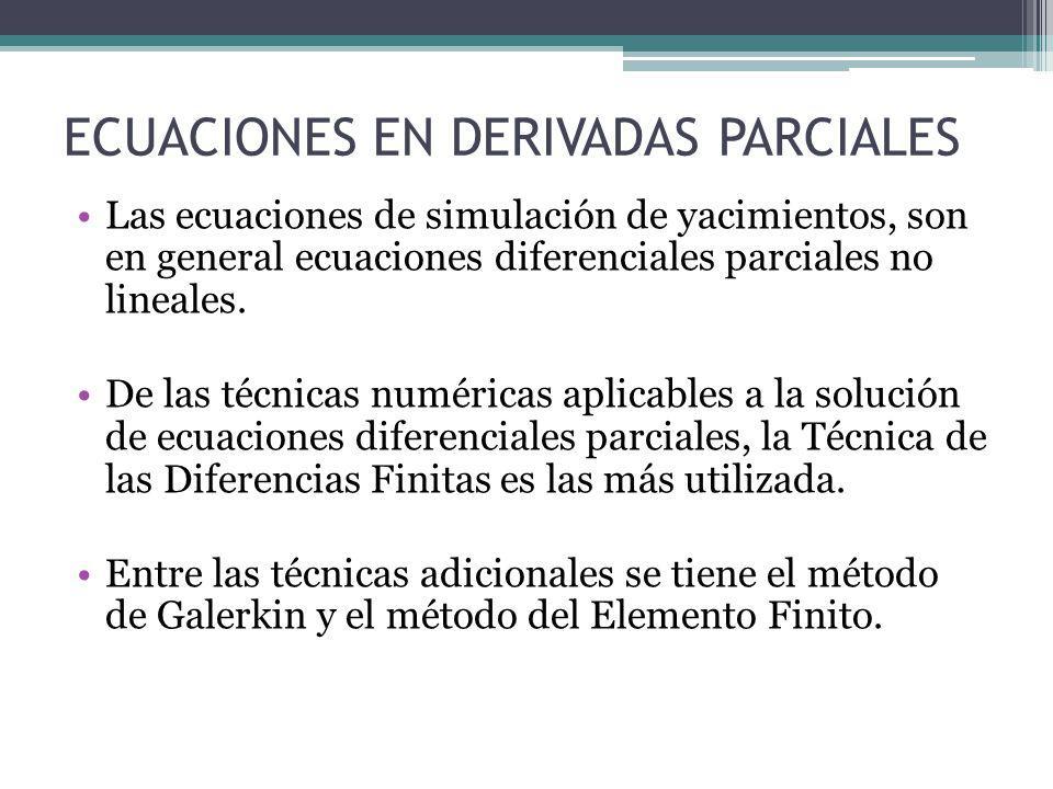 ECUACIONES EN DERIVADAS PARCIALES Las ecuaciones de simulación de yacimientos, son en general ecuaciones diferenciales parciales no lineales. De las t