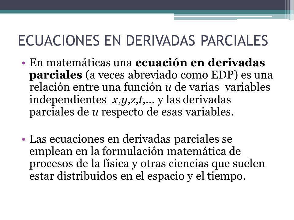 ECUACIONES EN DERIVADAS PARCIALES En matemáticas una ecuación en derivadas parciales (a veces abreviado como EDP) es una relación entre una función u