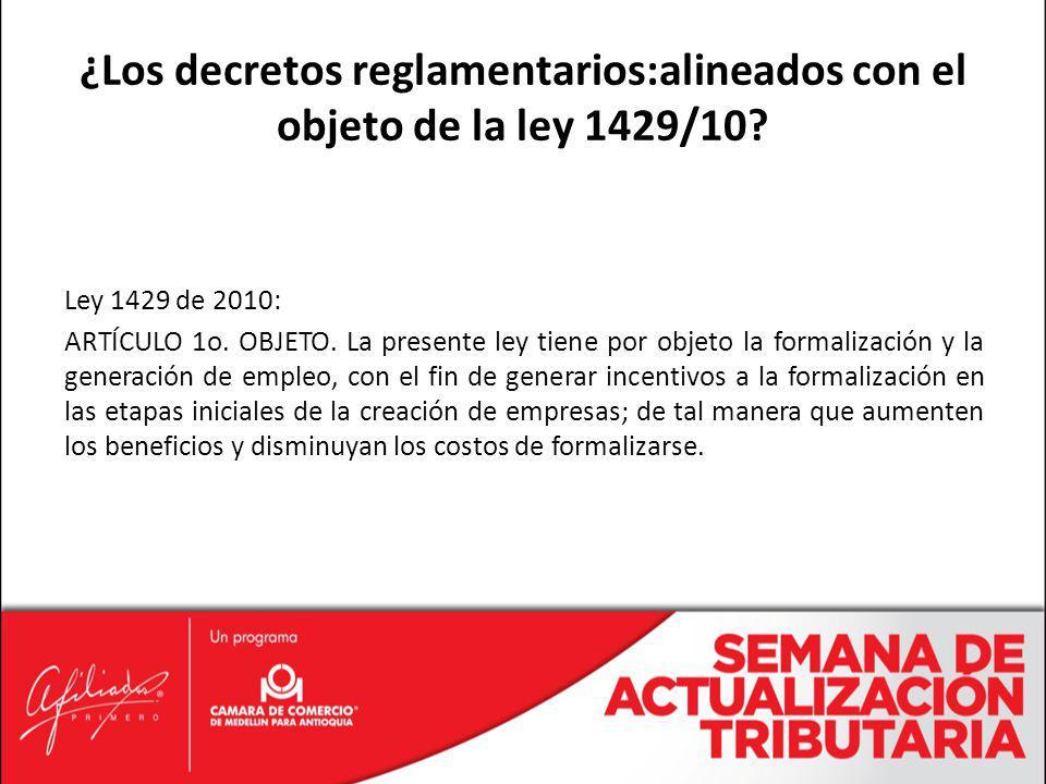 Ley 1429 de 2010: ARTÍCULO 1o. OBJETO. La presente ley tiene por objeto la formalización y la generación de empleo, con el fin de generar incentivos a