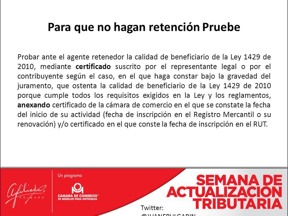 Probar ante el agente retenedor la calidad de beneficiario de la Ley 1429 de 2010, mediante certificado suscrito por el representante legal o por el c
