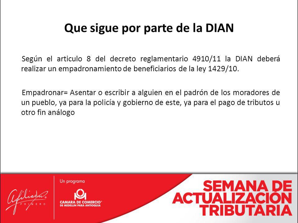 Según el articulo 8 del decreto reglamentario 4910/11 la DIAN deberá realizar un empadronamiento de beneficiarios de la ley 1429/10. Empadronar= Asent