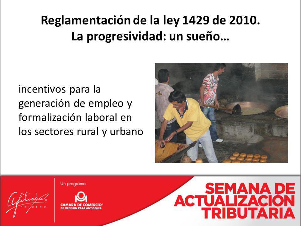 incentivos para la generación de empleo y formalización laboral en los sectores rural y urbano Reglamentación de la ley 1429 de 2010. La progresividad