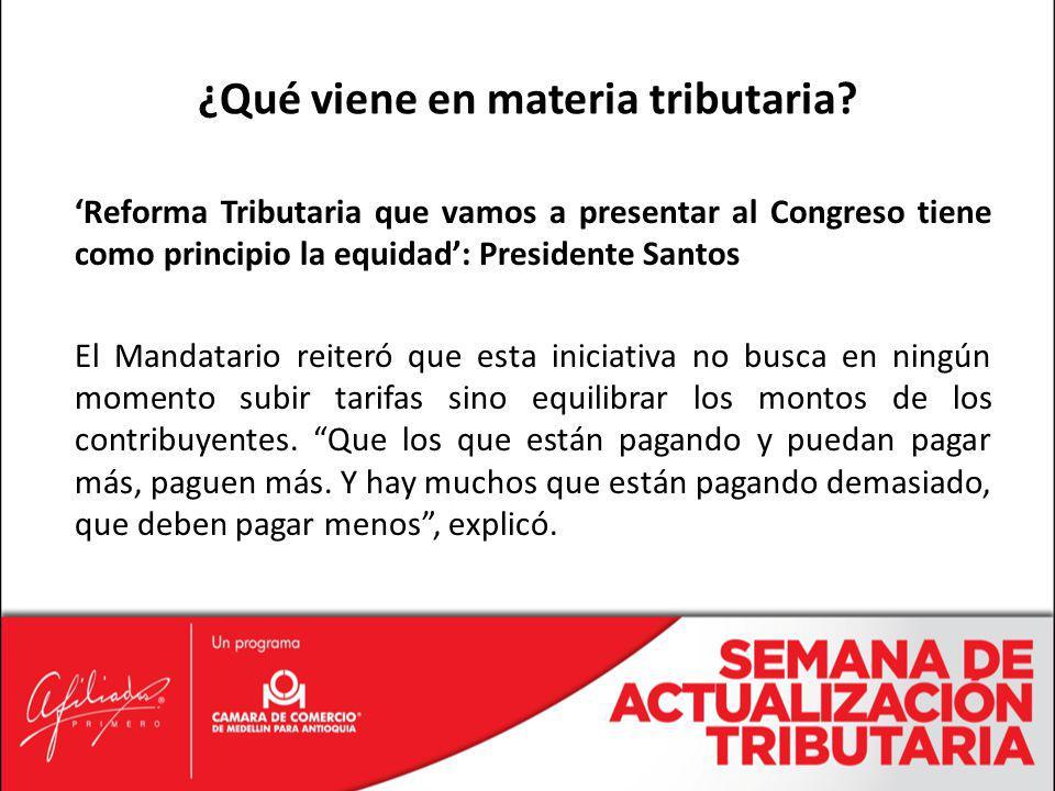 Reforma Tributaria que vamos a presentar al Congreso tiene como principio la equidad: Presidente Santos El Mandatario reiteró que esta iniciativa no b