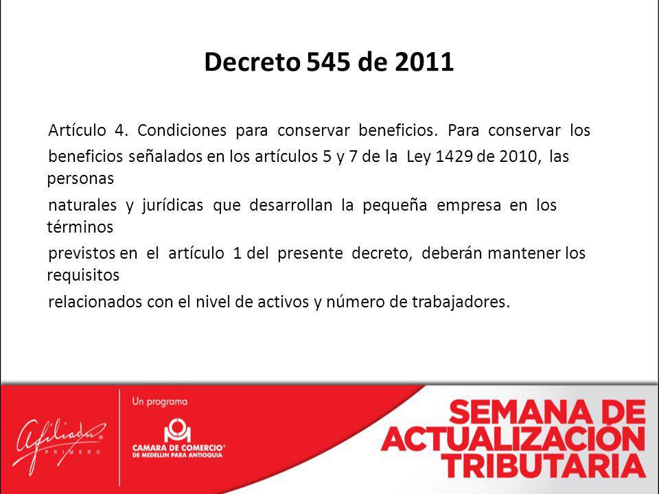 Artículo 4. Condiciones para conservar beneficios. Para conservar los beneficios señalados en los artículos 5 y 7 de la Ley 1429 de 2010, las personas