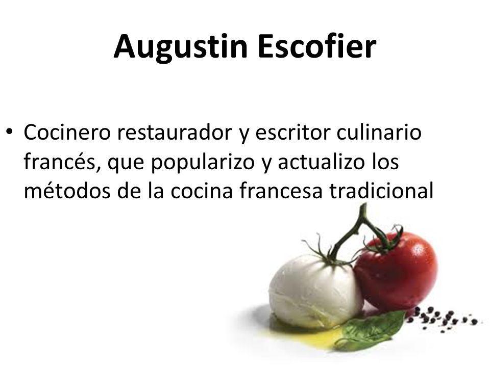 Augustin Escofier Cocinero restaurador y escritor culinario francés, que popularizo y actualizo los métodos de la cocina francesa tradicional