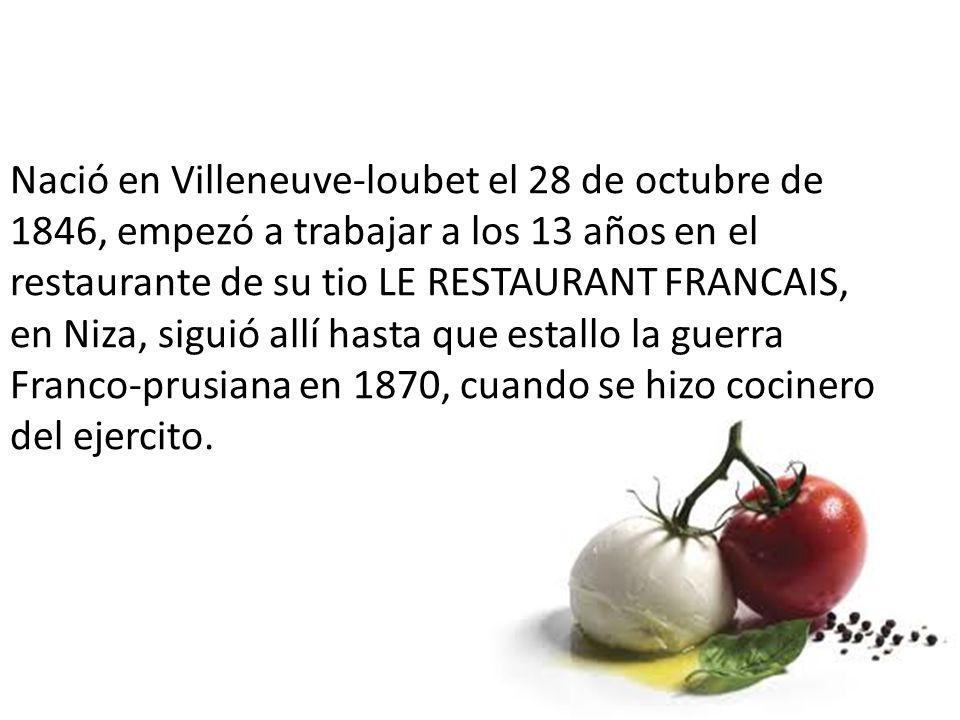 Nació en Villeneuve-loubet el 28 de octubre de 1846, empezó a trabajar a los 13 años en el restaurante de su tio LE RESTAURANT FRANCAIS, en Niza, sigu