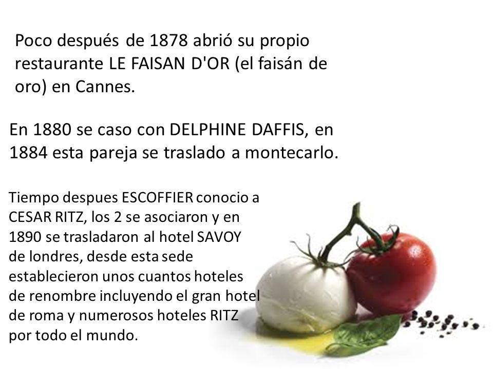 Poco después de 1878 abrió su propio restaurante LE FAISAN D'OR (el faisán de oro) en Cannes. En 1880 se caso con DELPHINE DAFFIS, en 1884 esta pareja