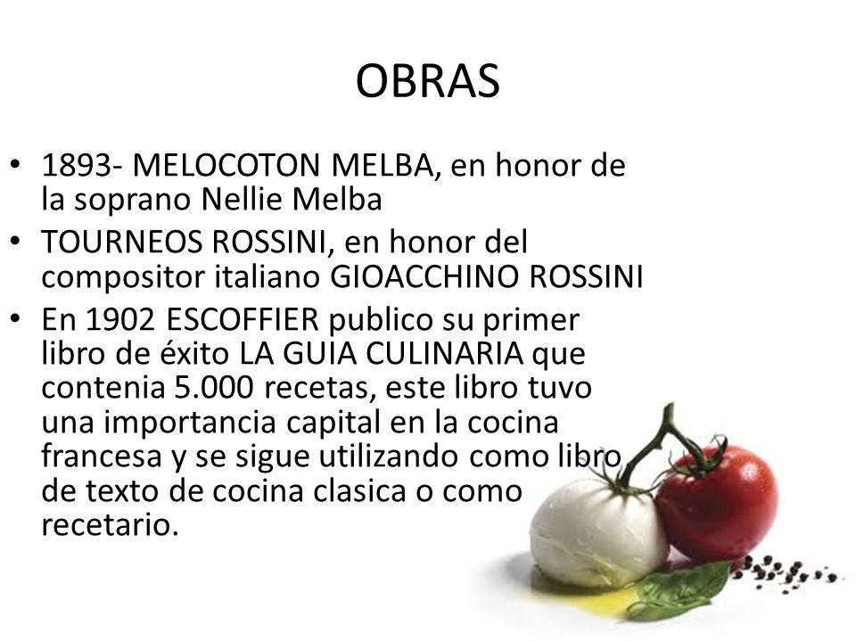 OBRAS 1893- MELOCOTON MELBA, en honor de la soprano Nellie Melba TOURNEOS ROSSINI, en honor del compositor italiano GIOACCHINO ROSSINI En 1902 ESCOFFI