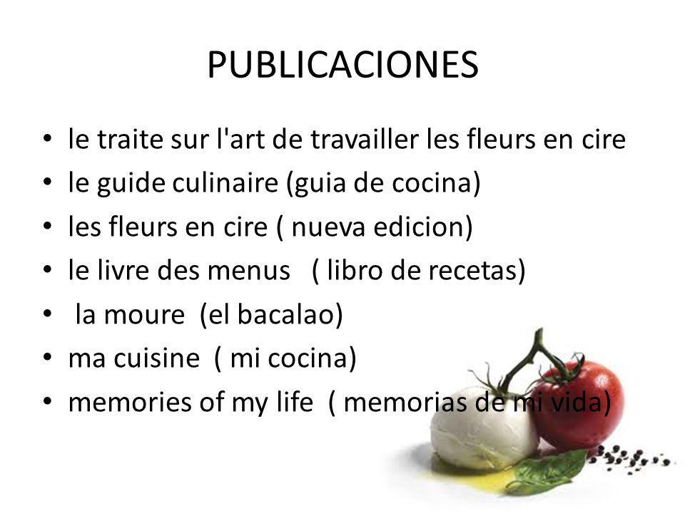 PUBLICACIONES le traite sur l'art de travailler les fleurs en cire le guide culinaire (guia de cocina) les fleurs en cire ( nueva edicion) le livre de