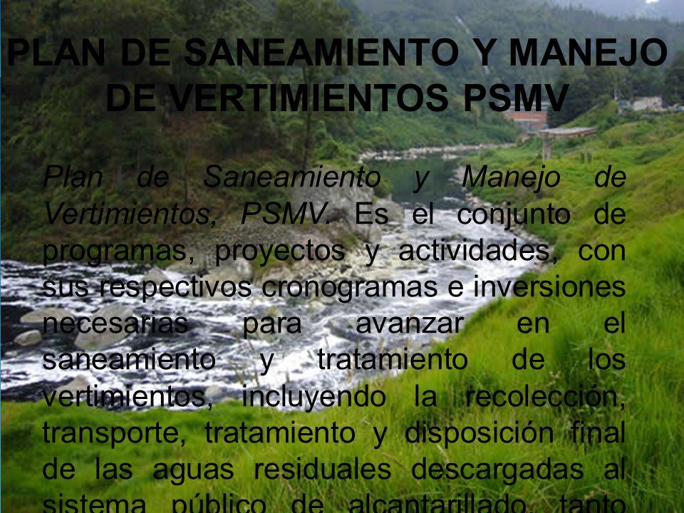 PLAN DE SANEAMIENTO Y MANEJO DE VERTIMIENTOS PSMV Plan de Saneamiento y Manejo de Vertimientos, PSMV.
