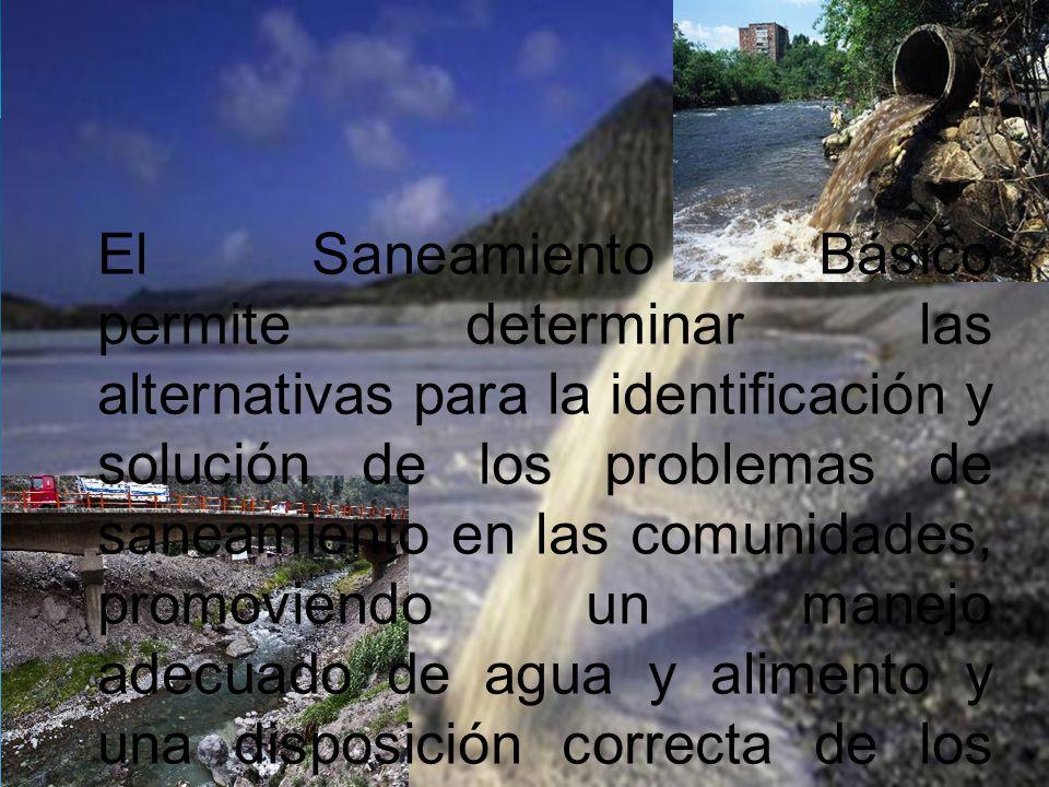 El Saneamiento Básico permite determinar las alternativas para la identificación y solución de los problemas de saneamiento en las comunidades, promoviendo un manejo adecuado de agua y alimento y una disposición correcta de los residuos sólidos y excretas.