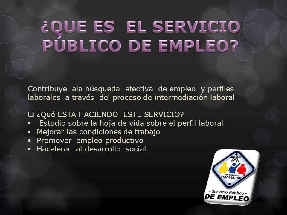 Contribuye ala búsqueda efectiva de empleo y perfiles laborales a través del proceso de intermediación laboral.