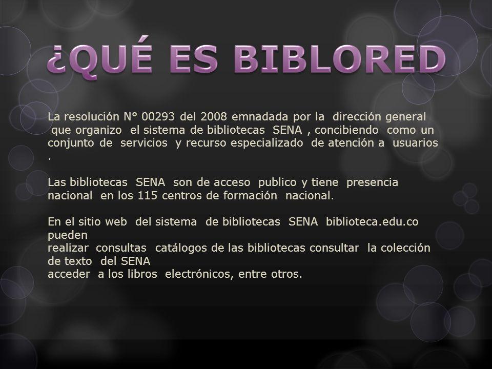 La resolución N° 00293 del 2008 emnadada por la dirección general que organizo el sistema de bibliotecas SENA, concibiendo como un conjunto de servici