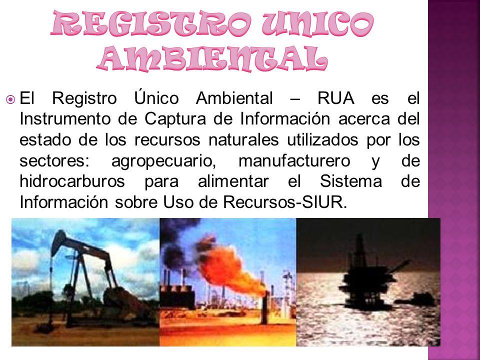 El Registro Único Ambiental – RUA es el Instrumento de Captura de Información acerca del estado de los recursos naturales utilizados por los sectores: