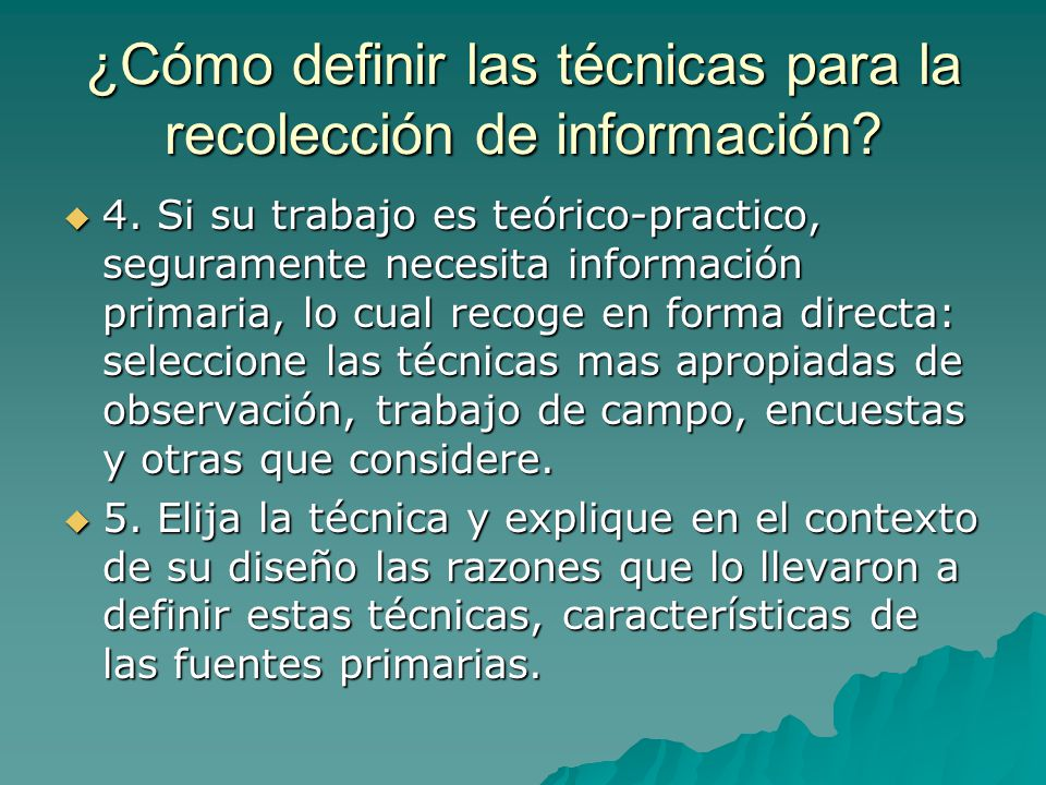 ¿Cómo definir las técnicas para la recolección de información? 4. Si su trabajo es teórico-practico, seguramente necesita información primaria, lo cua