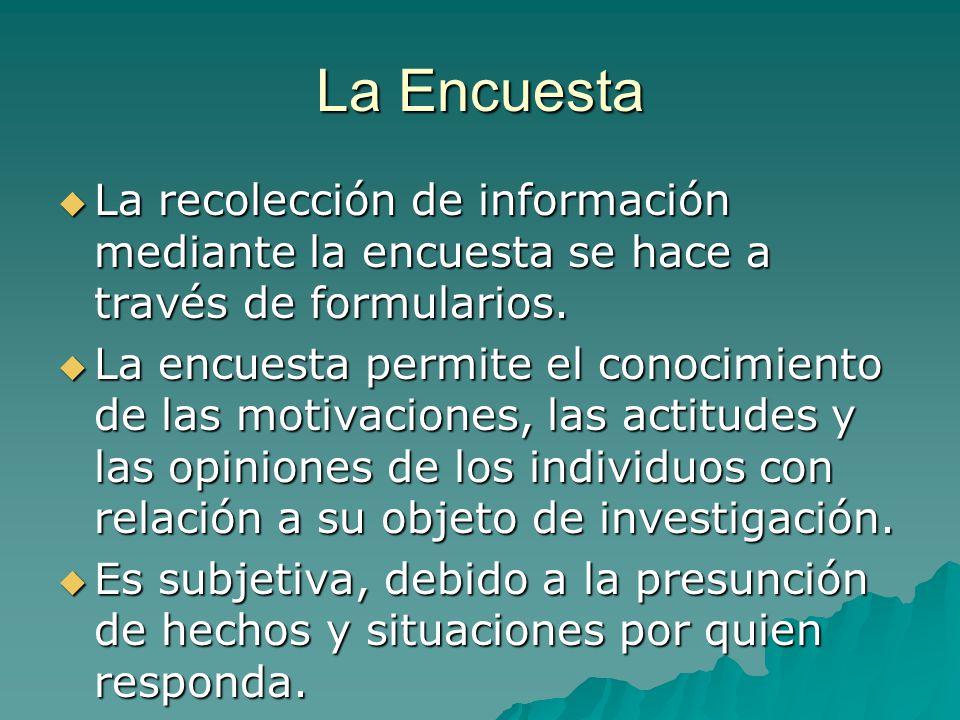 La Encuesta La recolección de información mediante la encuesta se hace a través de formularios. La recolección de información mediante la encuesta se