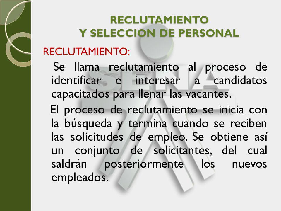 RECLUTAMIENTO Y SELECCION DE PERSONAL RECLUTAMIENTO: Se llama reclutamiento al proceso de identificar e interesar a candidatos capacitados para llenar
