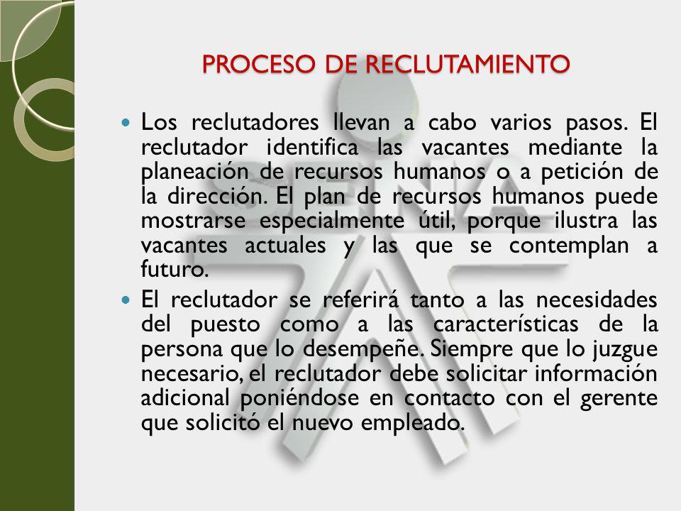 PROCESO DE RECLUTAMIENTO Los reclutadores llevan a cabo varios pasos. El reclutador identifica las vacantes mediante la planeación de recursos humanos