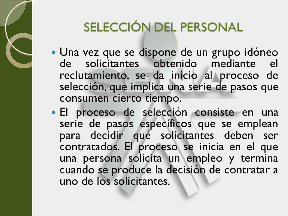 SELECCIÓN DEL PERSONAL Una vez que se dispone de un grupo idóneo de solicitantes obtenido mediante el reclutamiento, se da inicio al proceso de selecc