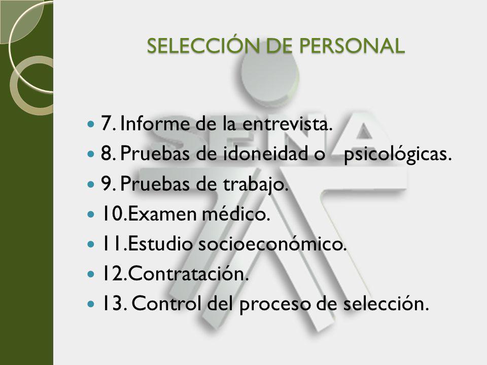 SELECCIÓN DE PERSONAL 7. Informe de la entrevista. 8. Pruebas de idoneidad o psicológicas. 9. Pruebas de trabajo. 10.Examen médico. 11.Estudio socioec
