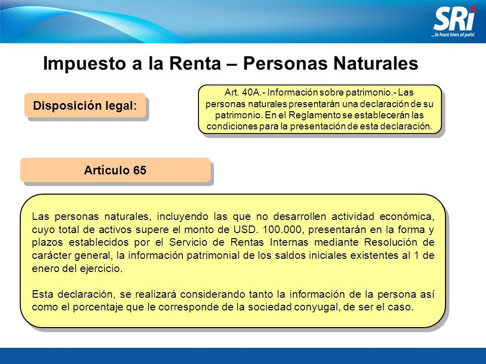 Impuesto a la Renta – Personas Naturales Disposición legal: Las personas naturales, incluyendo las que no desarrollen actividad económica, cuyo total de activos supere el monto de USD.