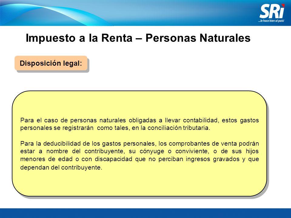 Impuesto a la Renta – Personas Naturales Disposición legal: Para el caso de personas naturales obligadas a llevar contabilidad, estos gastos personales se registrarán como tales, en la conciliación tributaria.