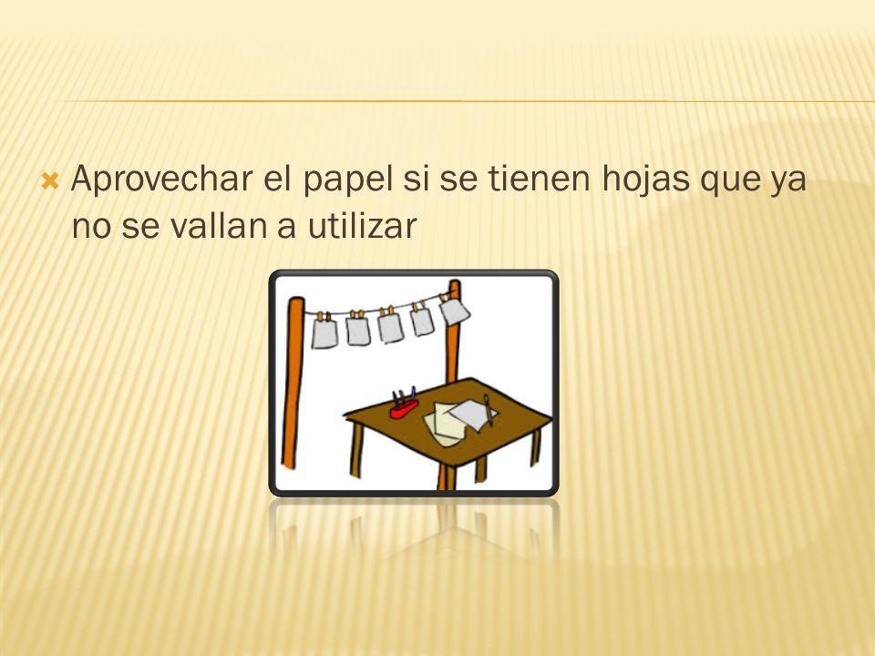Aprovechar el papel si se tienen hojas que ya no se vallan a utilizar