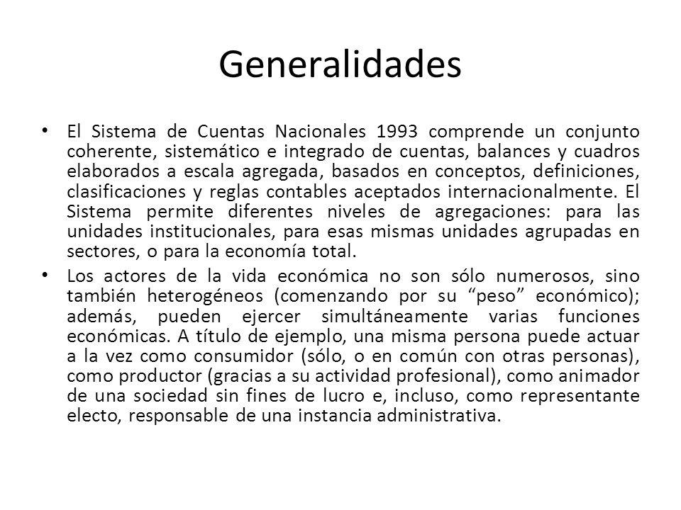 Generalidades El Sistema de Cuentas Nacionales 1993 comprende un conjunto coherente, sistemático e integrado de cuentas, balances y cuadros elaborados a escala agregada, basados en conceptos, definiciones, clasificaciones y reglas contables aceptados internacionalmente.