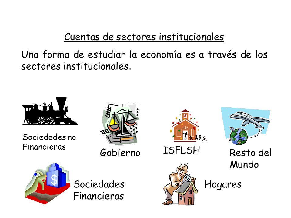 Cuentas de sectores institucionales Una forma de estudiar la economía es a través de los sectores institucionales.