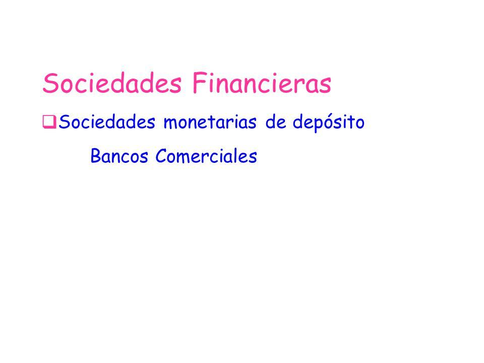Sociedades Financieras Sociedades monetarias de depósito Bancos Comerciales