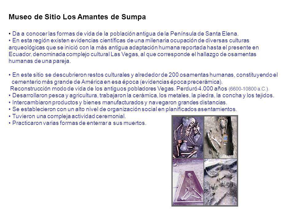 Museo de Sitio Los Amantes de Sumpa Da a conocer las formas de vida de la población antigua de la Península de Santa Elena. En esta región existen evi