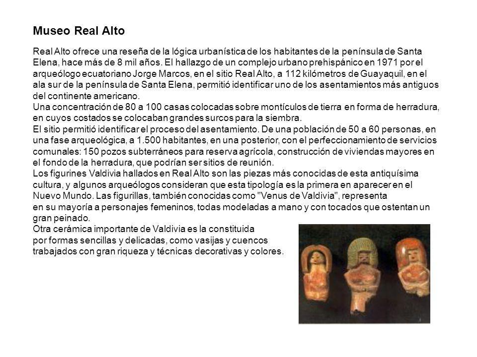 Museo Real Alto Real Alto ofrece una reseña de la lógica urbanística de los habitantes de la península de Santa Elena, hace más de 8 mil años. El hall