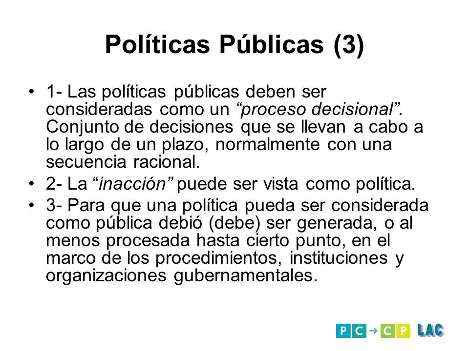 Políticas Públicas (3) 1- Las políticas públicas deben ser consideradas como un proceso decisional. Conjunto de decisiones que se llevan a cabo a lo l