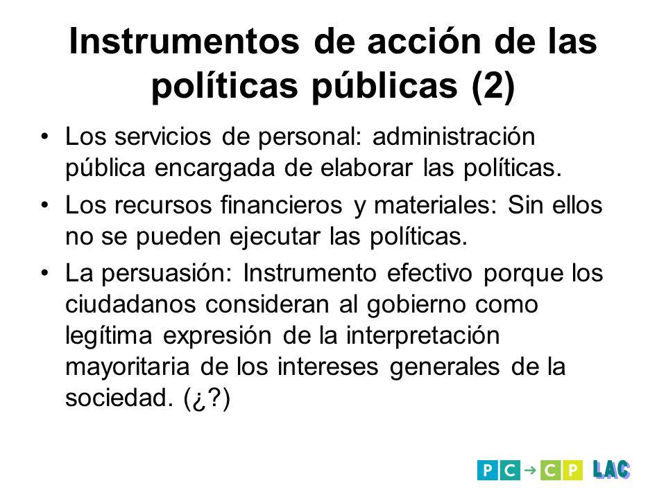 Instrumentos de acción de las políticas públicas (2) Los servicios de personal: administración pública encargada de elaborar las políticas. Los recurs