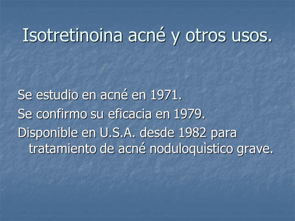 Isotretinoina acné y otros usos.Se estudio en acné en 1971.