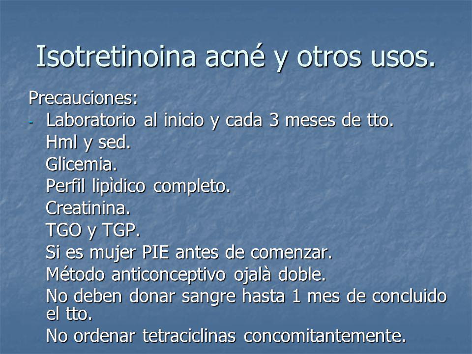 Isotretinoina acné y otros usos.Precauciones: - Laboratorio al inicio y cada 3 meses de tto.