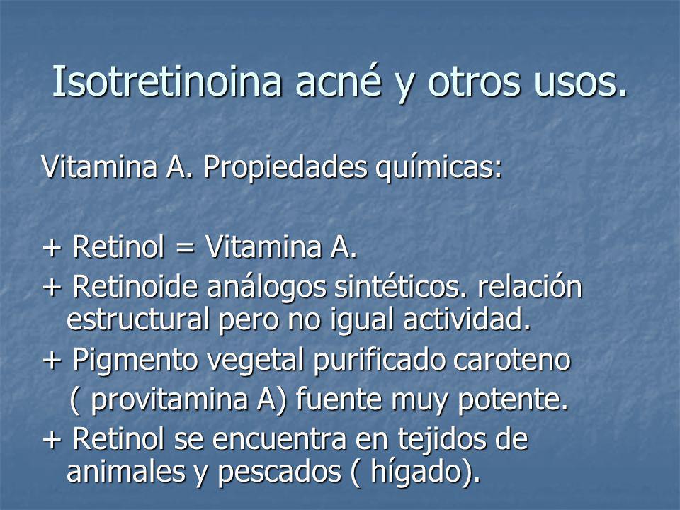 Isotretinoina acné y otros usos.Vitamina A. Propiedades químicas: + Retinol = Vitamina A.