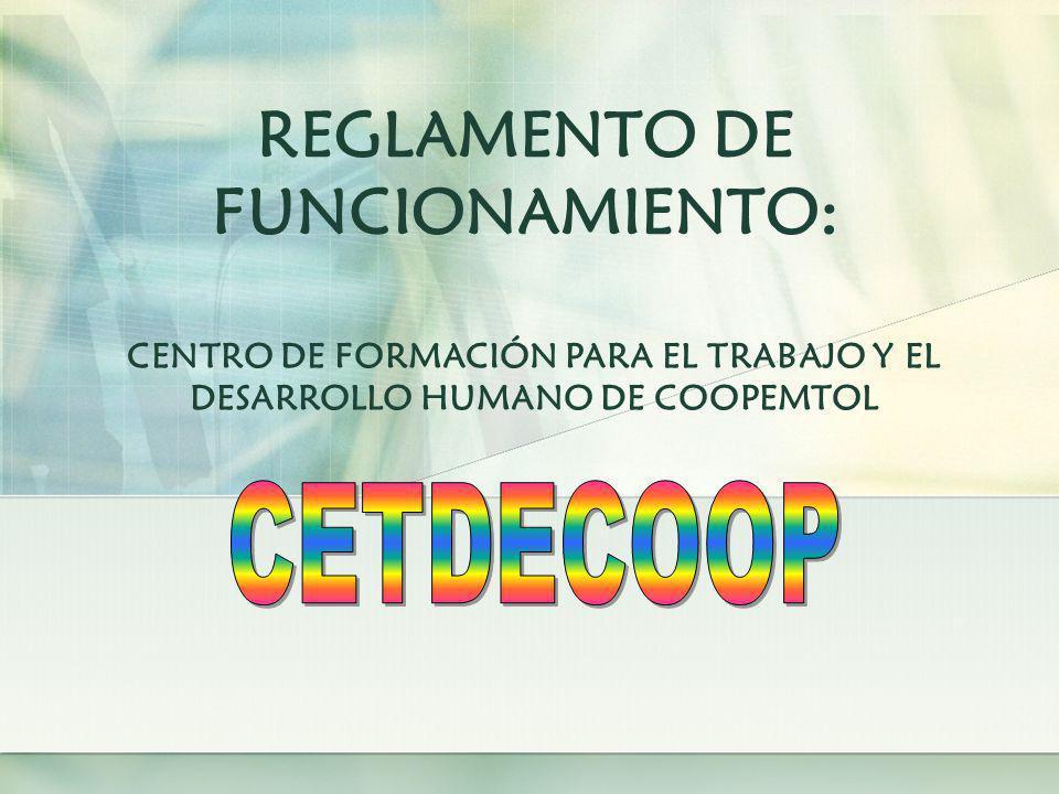 REGLAMENTO DE FUNCIONAMIENTO: CENTRO DE FORMACIÓN PARA EL TRABAJO Y EL DESARROLLO HUMANO DE COOPEMTOL