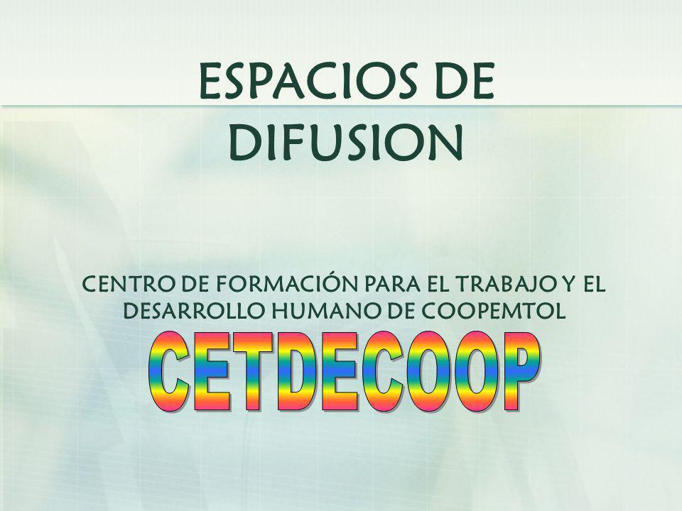 ESPACIOS DE DIFUSION CENTRO DE FORMACIÓN PARA EL TRABAJO Y EL DESARROLLO HUMANO DE COOPEMTOL
