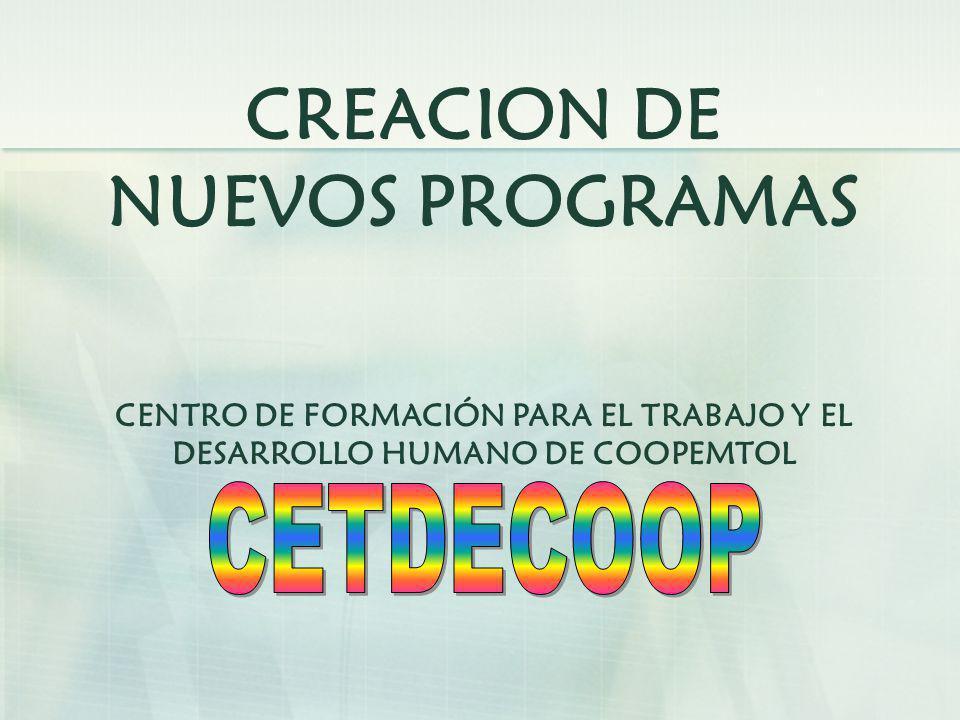 CREACION DE NUEVOS PROGRAMAS CENTRO DE FORMACIÓN PARA EL TRABAJO Y EL DESARROLLO HUMANO DE COOPEMTOL