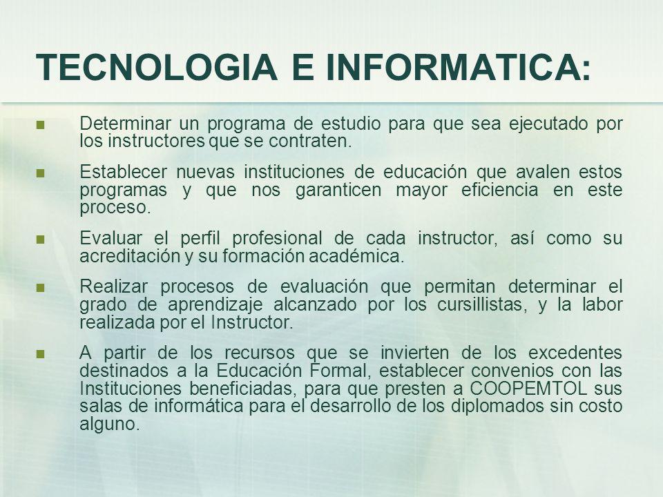 TECNOLOGIA E INFORMATICA: Determinar un programa de estudio para que sea ejecutado por los instructores que se contraten.