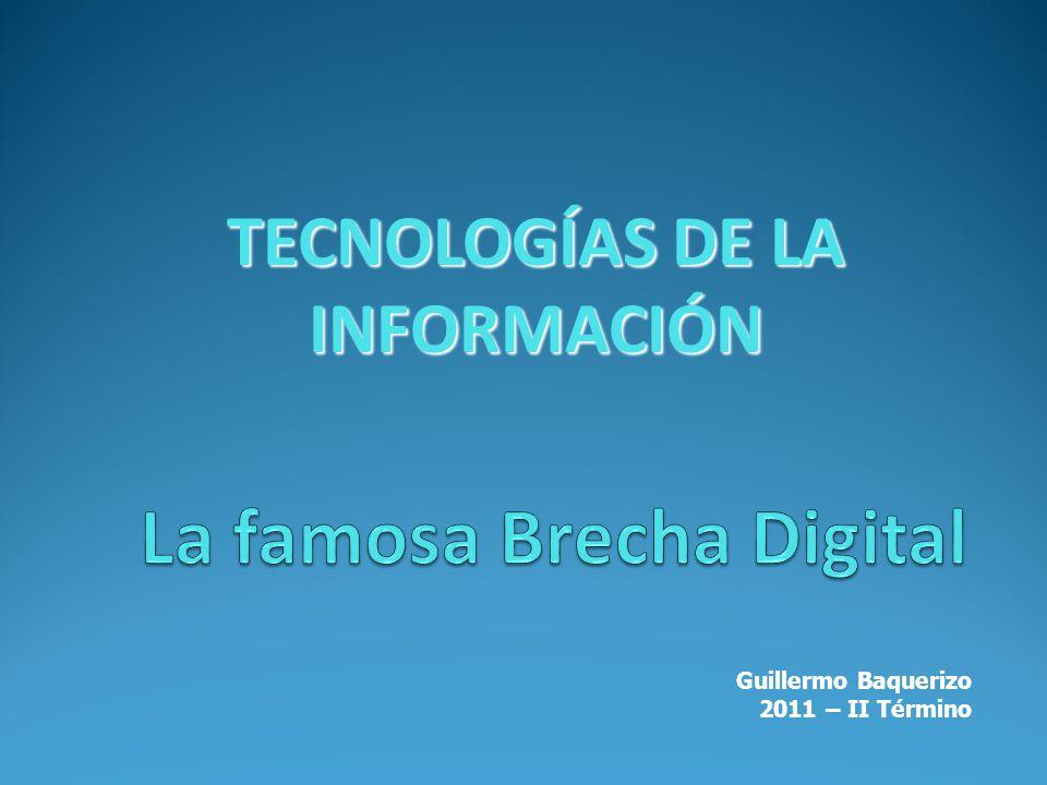 Guillermo Baquerizo 2011 – II Término TECNOLOGÍAS DE LA INFORMACIÓN