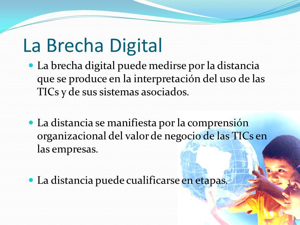 La Brecha Digital La brecha digital puede medirse por la distancia que se produce en la interpretación del uso de las TICs y de sus sistemas asociados
